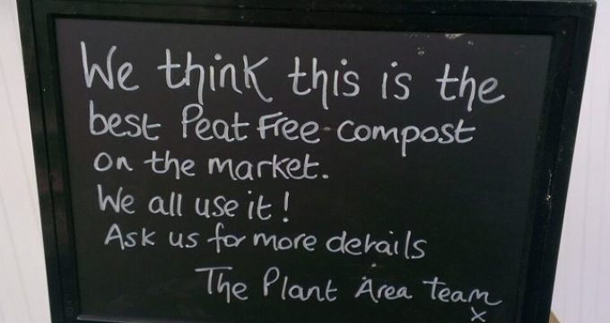 Sign that reads 'We think this is the best Peat Free compost on the market. We all use it! Ask us for more details, The Plant Area team x